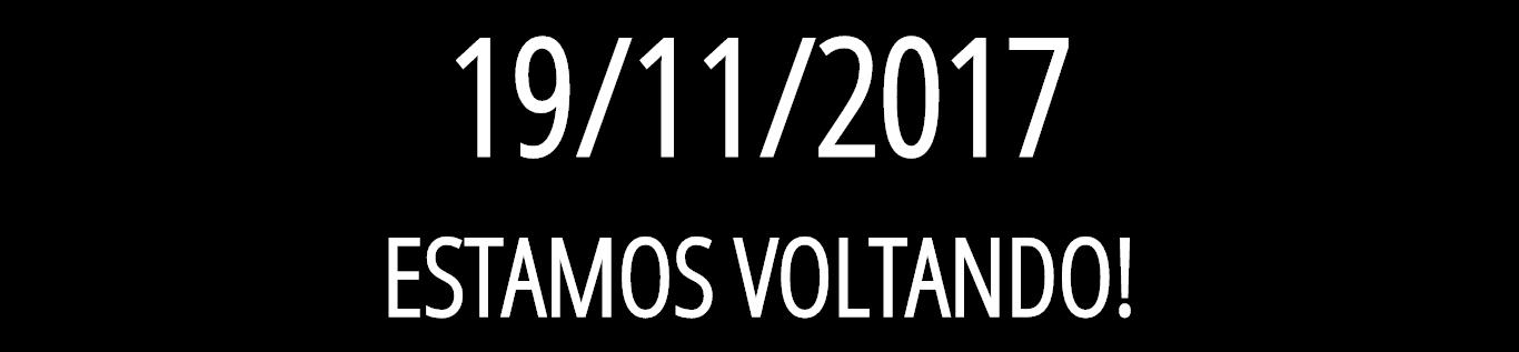 É 19/11/2017 - Estamos voltando!